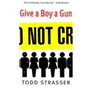 Give a Boy a Gun by Strasser, Todd, 9780689848933