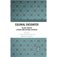 Colonial Encounter: TeluguûEnglish Literary and Cultural Interface by Sridhar; M., 9781138068933