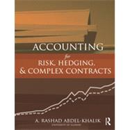 Accounting for Risk, Hedging and Complex Contracts by ABDEL-KHALIK; A. Rashad, 9780415808934
