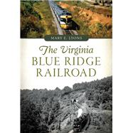 The Virginia Blue Ridge Railroad by Lyons, Mary E., 9781467118934