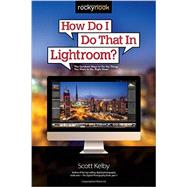 How Do I Do That in Lightroom? by Kelby, Scott, 9781937538934