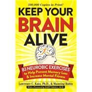 Keep Your Brain Alive: 83 Neurobic Exercises to Help Prevent Memory Loss and Increase Mental Fitness by Katz, Lawrence C., Ph.D.; Rubin, Manning; Suter, David; Small, Gary, M.D., 9780761168935