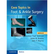 Core Topics in Foot and Ankle Surgery by Robinson, Andrew; Brodsky, James W.; Negrine, John P., 9781108418935