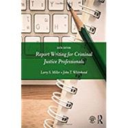 Report Writing for Criminal Justice Professionals by Miller; Larry S., 9781138288935