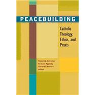 Peacebuilding: Catholic Theology, Ethics and Praxis by Schreiter, Robert J., 9781570758935