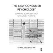 The New Consumer Psychology: Scanning buying behavior with MRI of the mind by Whang; Sang Min (Leo), 9781138898936