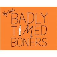 Badly Timed Boners by White, Jolyon, 9781454918936