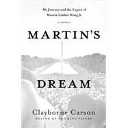 Martin's Dream My Journey and the Legacy of Martin Luther King Jr. by Carson, Clayborne, 9781137278937