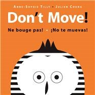 Don't Move! by Tilly, Anne-Sophie; Chung, Julien, 9781554518937