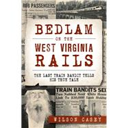 Bedlam on the West Virginia Rails by Casey, Wilson, 9781626198937