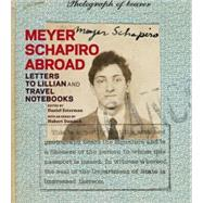 Meyer Schapiro Abroad : Letters to Lillian and Travel Notebooks by Daniel Esterman; Thomas Crow; Hubert Damisch, 9780892368938