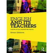 English and its Teachers: A History of Policy, Pedagogy and Practice by Gibbons; Simon, 9781138948938
