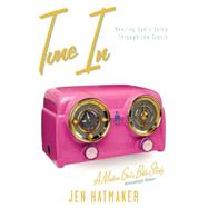 Tune In : Hearing God's Voice Through the Static by Hatmaker, Jen, 9781576838938