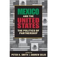 Mexico and the United States: The Politics of Partnership by Smith, Peter H., 9781588268938