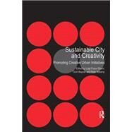 Sustainable City and Creativity: Promoting Creative Urban Initiatives by Baycan,Tnzin, 9781138248939