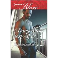 A Dangerously Sexy Affair by London, Stefanie, 9780373798940