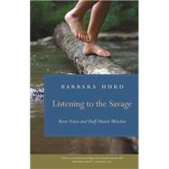 Listening to the Savage by Hurd, Barbara, 9780820348940