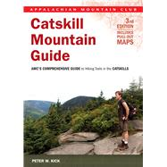 Catskill Mountain Guide, 3rd AMC's Comprehensive Guide to Hiking Trails in the Catskills by Kick, Peter, 9781934028940