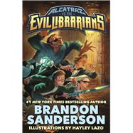 Alcatraz vs. the Evil Librarians by Sanderson, Brandon; Lazo, Hayley, 9780765378941