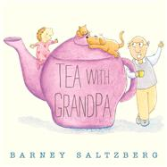 Tea with Grandpa by Saltzberg, Barney; Saltzberg, Barney, 9781596438941