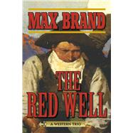The Red Well: A Western Trio by Brand, Max, 9781620878941
