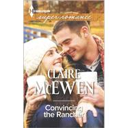 Convincing the Rancher by McEwen, Claire, 9780373608942