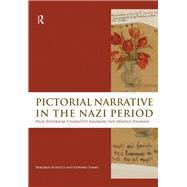 Pictorial Narrative in the Nazi Period: Felix Nussbaum, Charlotte Salomon and Arnold Daghani by Schultz; Deborah, 9781138978942