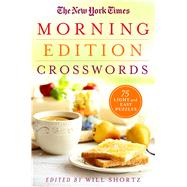 The New York Times Morning Edition Crosswords Light and Easy Puzzles by Unknown, 9781250118943
