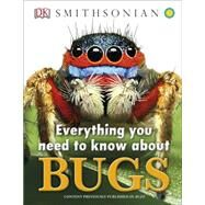 Everything You Need to Know About Bugs by DK Publishing, 9781465428943