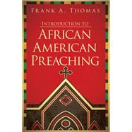 Introduction to African American Preaching by Thomas, Frank A., 9781501818943