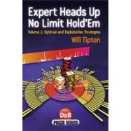 Expert Heads Up No Limit Hold'em, Volume 1 Optimal and Exploitative Strategies by Tipton, Will, 9781904468943