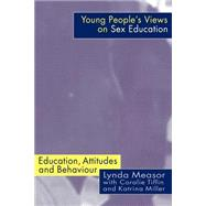 Young People's Views on Sex Education: Education, Attitudes and Behaviour by Measor; LYNDA, 9780750708944