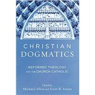 Christian Dogmatics by Allen, Michael; Swain, Scott R., 9780801048944