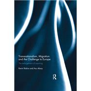 Transnationalism, Migration and the Challenge to Europe: The Enlargement of Meaning by Robins; Kevin, 9781138958944