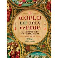 A World Lit Only by Fire The Medieval Mind and the Renaissance-Portrait of an Age by Manchester, William, 9781454908944