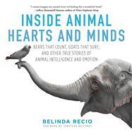 Inside Animal Hearts and Minds by Recio, Belinda; Balcombe, Jonathan, 9781510718944