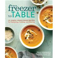 From Freezer to Table by Conner, Polly; Tiemeyer, Rachel, 9781623368944