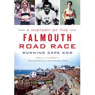 A History of the Falmouth Road Race: Running Cape Cod by Clerici, Paul C.; Leonard, Tommy, 9781626198944