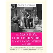 The Mad Boy, Lord Berners, My Grandmother and Me: An Aristocratic Family, a High-society Scandal and an Extraordinary Legacy by Zinovieff, Sofka, 9780062338945