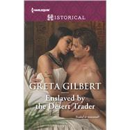 Enslaved by the Desert Trader by Gilbert, Greta, 9780373298945