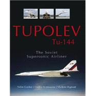 Tupolev Tu-144: The Soviet Supersonic Airliner by Gordon, Yefim; Komissarov, Dmitriy; Rigmant, Vladimir, 9780764348945
