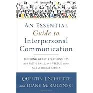 An Essential Guide to Interpersonal Communication by Schultze, Quentin J.; Badzinski, Diane M., 9780801038945