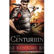 The Centurion by Gire, Ken, 9780802408945