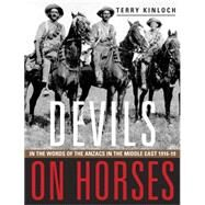 Devils on Horses: In the Words of the Anzacs in the Middle East 1916-18 by Kinloch, Terry, 9780908988945