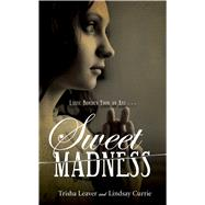 Sweet Madness by Leaver, Trisha; Currie, Lindsay, 9781440588945
