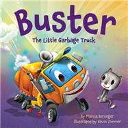 Buster the Little Garbage Truck by Berneger, Marcia; Zimmer, Kevin, 9781585368945
