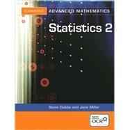 Statistics 2 for OCR by Steve Dobbs , Jane Miller, 9780521548946