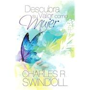 Descubra Su Valor Como Mujer / Discover Your Value as a Woman by Swindoll, Charles R., 9781617958946