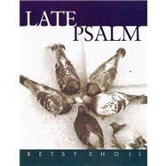 Late Psalm by Sholl, Betsy, 9780299198947