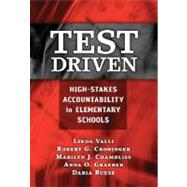 Test Driven : High-Stakes Accountability in Elementary Schools by Valli, Linda; Croninger, Robert G.; Chambliss, Marilyn J.; Graeber, Anna O., 9780807748947